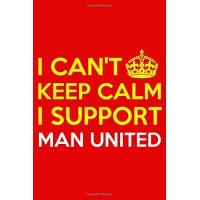 Man. United I CAN'T KEEP CALM I SUPPORT MAN UNITED: Manchester United Notebook / Notepad / Journal / Diary for Fans, Men Boys Women Girls and Kids, 120 Lined Pages / high quality cover and (6 x 9) inches in size