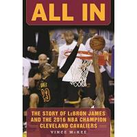 Cleveland Cavaliers All In: The Story of LeBron James and the 2016 NBA Champion Cleveland Cavaliers
