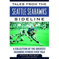 Washington Football Team Tales from the Seattle Seahawks Sideline: A Collection of the Greatest Seahawks Stories Ever Told (Tales from the Team)