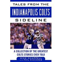 Indianapolis Colts Tales from the Indianapolis Colts Sideline: A Collection of the Greatest Colts Stories Ever Told (Tales from the Team)