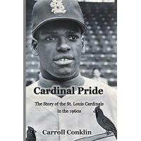 St. Louis Cardinals Cardinal Pride: The Story of the St. Louis Cardinals in the 1960s
