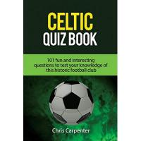 Celtic Glasgow Celtic Quiz Book: 101 Interesting Questions About Celtic Football Club.