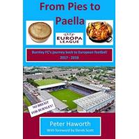 Burnley From Pies To Paella: Burnley FC's journey back to European football 2017-18 (Burnley FC - The Premier League Diaries, Band 4)