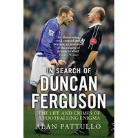 Dundee FC In Search of Duncan Ferguson: The Life and Crimes of a Footballing Enigma