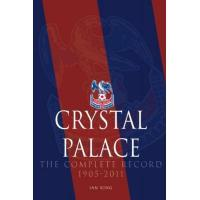 Crystal Palace Crystal Palace - The Complete Record 1905-2011