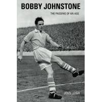 Johnstone Bobby Johnstone: The Passing of an Age