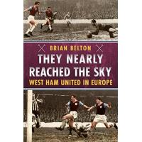West Ham They Nearly Reached the Sky: West Ham United in Europe