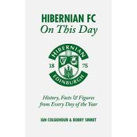 Hibernian FC Hibernian FC on This Day: History, Facts & Figures from Every Day of the Year