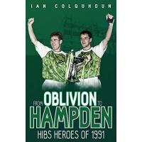 Hibernian FC From Oblivion to Hampden: Hibs Heroes of 1991