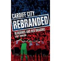 Cardiff City CARDIFF CITY REBRANDED: A Tale of Bluebirds and Red Dragons