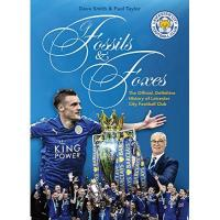 Leicester Of Fossils & Foxes: The Official, Definitive History of Leicester City Football Club