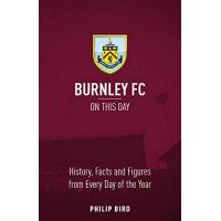 Burnley Burnley FC On This Day: History, Facts & Figures from Every Day of the Year