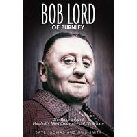 Burnley Thomas, D: Bob Lord of Burnley: The Biography of Football's Most Controversial Chairman