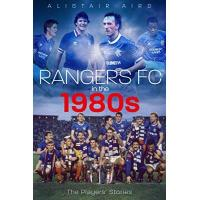 Glasgow Rangers Aird, A: Rangers FC in the 1980s: The Players' Stories
