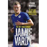 Leicester Jamie Vardy, The Boy From Nowhere: The Boy from Nowhere - The True Story of the Genius Behind Leicester City's 5000-1 Winning Season