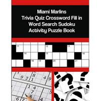 Miami Marlins Miami Marlins Trivia Quiz Crossword Fill in Word Search Sudoku Activity Puzzle Book