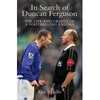Everton In Search of Duncan Ferguson: The Life and Crimes of a Footballing Enigma