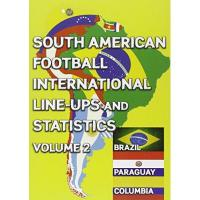 Paraguay South American Football International Line-ups and Statistics - Volume 2: Brazil, Colombia and Paraguay