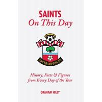 Southampton The Saints on This Day (Southampton FC): History, Trivia, Facts and Stats from Every Day of the Year: History, Facts & Figures from Every Day of the Year