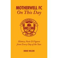 Motherwell Motherwell FC on This Day: History, Facts & Figures from Every Day of the Year