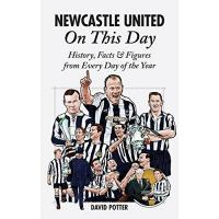 Newcastle Newcastle United On This Day: History, Facts & Figures from Every Day of the Year
