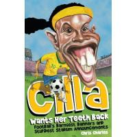 Brighton Cilla Wants Her Teeth Back: Football's Barmiest Banners and Stupidest Stadium Announcements