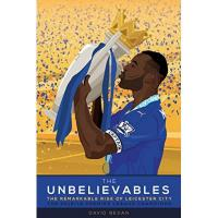 Leicester The Unbelievables: The Amazing Story of Leicester's 2015/16 Season