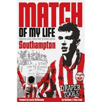 Southampton Match of My Life: Southampton: Eighteen stars relive their greatest games: Twenty Stars Relive Their Greatest Games