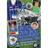 Leicester Got, Not Got: Leicester City: The Lost World of Leicester City