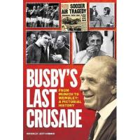 Crusaders Busby's Last Crusade: From Munich to Wembley: A Pictorial History