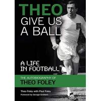 Fulham Theo Give Us A Ball: A Life in Football