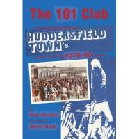 Huddersfield The 101 Club: The inspirational story of Huddersfield Town's record-breaking 1979-80 season