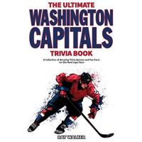 Washington Capitals The Ultimate Washington Capitals Trivia Book: A Collection of Amazing Trivia Quizzes and Fun Facts for Die-Hard Caps Fans!