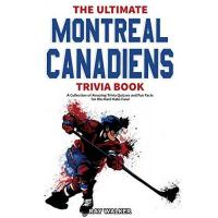 Montréal Canadiens The Ultimate Montreal Canadiens Trivia Book: A Collection of Amazing Trivia Quizzes and Fun Facts for Die-Hard Habs Fans!