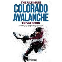 Colorado Avalanche The Ultimate Colorado Avalanche Trivia Book: A Collection of Amazing Trivia Quizzes and Fun Facts for Die-Hard Avalanche Fans!