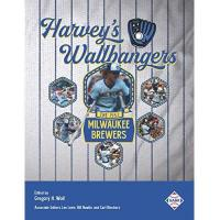 Milwaukee Brewers Harvey's Wallbangers: The 1982 Milwaukee Brewers (SABR Baseball Library, Band 76)