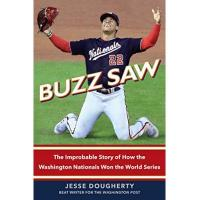 Washington Nationals Buzz Saw: The Improbable Story of How the Washington Nationals Won the World Series