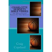 Charlotte Hornets Charlotte Hornets Bible Verses: 101 Motivational Verses For The Believer (The Believer Series)