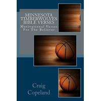 Minnesota Timberwolves Minnesota Timberwolves Bible Verses: Motivational Verses For The Believer (The Believer Series)