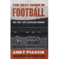 Cleveland Browns The Best Show in Football: The 1946–1955 Cleveland Browns—Pro Football's Greatest Dynasty: The 1946-1955 Cleveland Browns (English Edition)