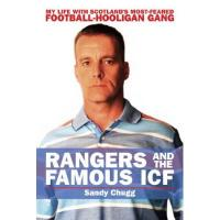 Glasgow Rangers Rangers and the Famous ICF: My Life With Scotland's Most-Feared Football Hooligan Gang (English Edition)