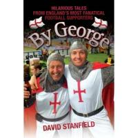 Crusaders By George - Hilarious Tales from England's Most Fanatical Football Supporters (English Edition)