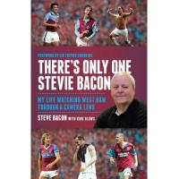 Lens There's Only One Stevie Bacon: My Life Watching West Ham Through a Camera Lens (English Edition)