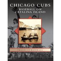 Chicago Cubs Chicago Cubs: Baseball on Catalina Island (Images of Baseball) (English Edition)