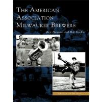 Milwaukee Brewers The American Association Milwaukee Brewers (Images of Baseball) (English Edition)