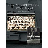Chicago White Sox Chicago White Sox: 1959 and Beyond (Images of Baseball) (English Edition)
