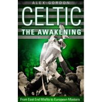 Celtic Glasgow Celtic: The Awakening: From East End Misfits to European Masters (English Edition)