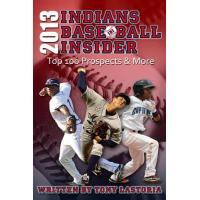 Cleveland Indians 2013 Cleveland Indians Baseball Insider: The Top 100 Prospects & More (English Edition)