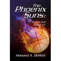 Phoenix Suns The Phoenix Suns: The View From Section 101 (English Edition)