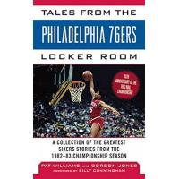 Philadelphia 76ers Tales from the Philadelphia 76ers Locker Room: A Collection of the Greatest Sixers Stories from the 1982-83 Championship Season (Tales from the Team) (English Edition)